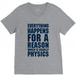 EVERYTHING HAPPENS FOR A REASON WHICH IS USUALLY PHYSICS V-Neck Tee | Artistshot