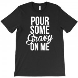 pour some gravy on me T-Shirt | Artistshot