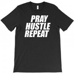 pray hustle repeat T-Shirt | Artistshot