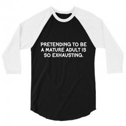 pretending to be a mature adult is so exhausting 3/4 Sleeve Shirt | Artistshot