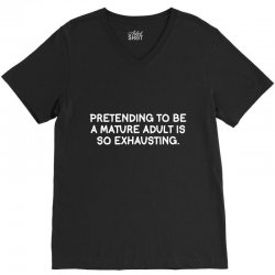 pretending to be a mature adult is so exhausting V-Neck Tee | Artistshot