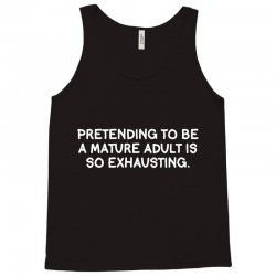 pretending to be a mature adult is so exhausting Tank Top | Artistshot