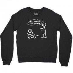 pull yourself together man! Crewneck Sweatshirt | Artistshot