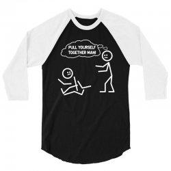 pull yourself together man! 3/4 Sleeve Shirt | Artistshot