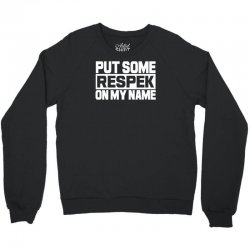 put some respek on my name Crewneck Sweatshirt | Artistshot