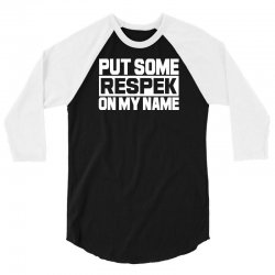 put some respek on my name 3/4 Sleeve Shirt | Artistshot