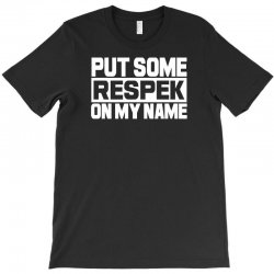 put some respek on my name T-Shirt | Artistshot