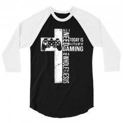 all i need today is a little bit of gaming and whole lot of jesus for 3/4 Sleeve Shirt   Artistshot
