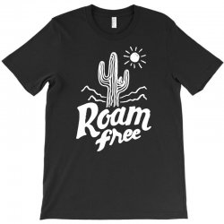 roam free T-Shirt | Artistshot
