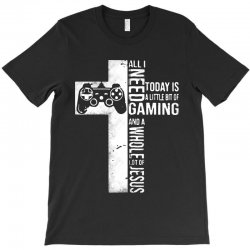 all i need today is a little bit of gaming and whole lot of jesus for T-Shirt   Artistshot