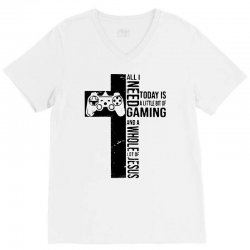 all i need today is a little bit of gaming and whole lot of jesus V-Neck Tee   Artistshot
