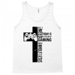 all i need today is a little bit of gaming and whole lot of jesus Tank Top   Artistshot