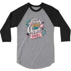 Friends become our chosen family 3/4 Sleeve Shirt | Artistshot