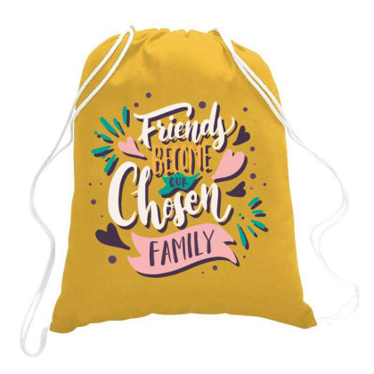 Friends Become Our Chosen Family Drawstring Bags Designed By Estore