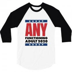 ANY FUNCTIONING ADULT 2020 - FUNNY POLITICS 3/4 Sleeve Shirt | Artistshot