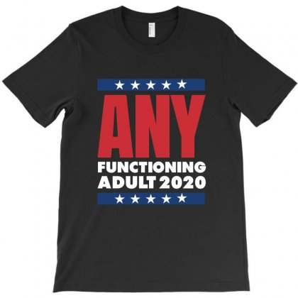 Any Functioning Adult 2020 T-shirt Designed By Helloshop