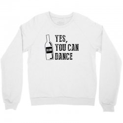 rum yes you can dance Crewneck Sweatshirt | Artistshot