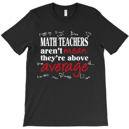 Funny Math Teachers Aren't Mean Above Average T-shirt Designed By Teeshop