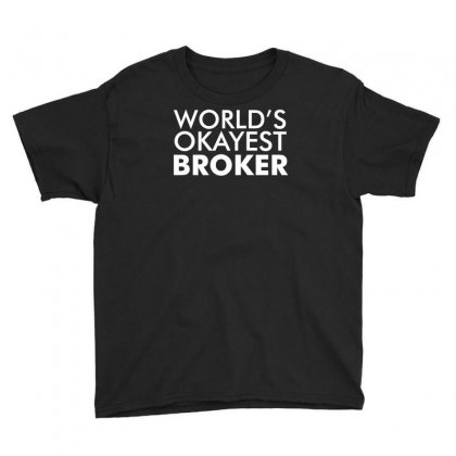 Worlds Okayest Broker Youth Tee Designed By K0d1r