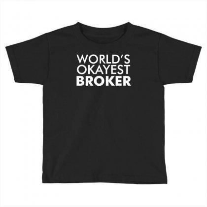 Worlds Okayest Broker Toddler T-shirt Designed By K0d1r
