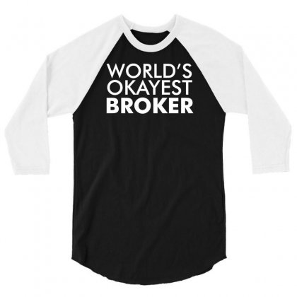Worlds Okayest Broker 3/4 Sleeve Shirt Designed By K0d1r