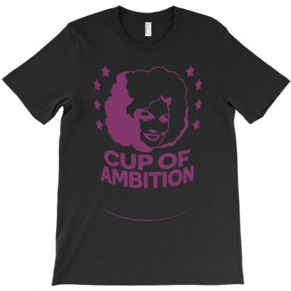 Cup Of Ambition T-shirt Designed By K0d1r