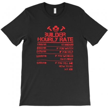 Home Builder Hourly Rate T-shirt Designed By K0d1r