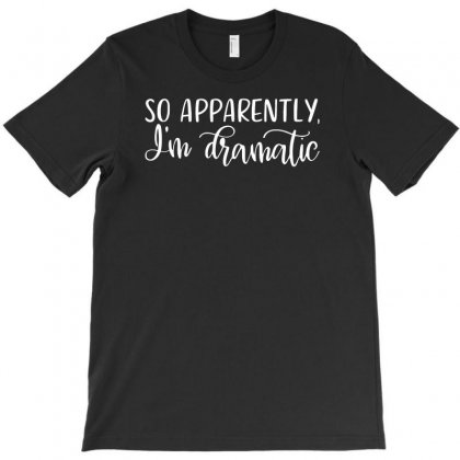 So Apparently I'm Dramatic T-shirt Designed By K0d1r