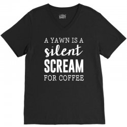 a yawn is a silent scream for coffe V-Neck Tee | Artistshot