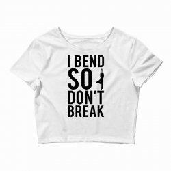 I Bend So Don't Break Crop Top | Artistshot