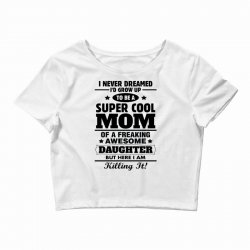 Super Cool Mom Of A Freaking Awesome Daughter Crop Top | Artistshot