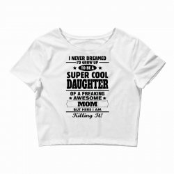 Super Cool Daughter Of A Freaking Awesome Mom Crop Top | Artistshot
