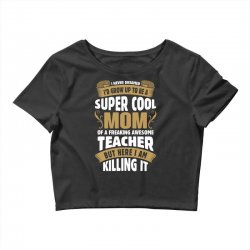 Super Cool Mom Of A Freaking Awesome Teacher Crop Top | Artistshot