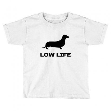 Low Life Dachshund Toddler T-shirt Designed By Sr88