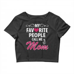 My Favorite People Call Me Mom Crop Top | Artistshot