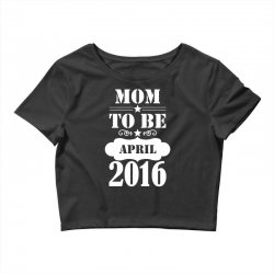 Mom To Be April 2016 Crop Top | Artistshot