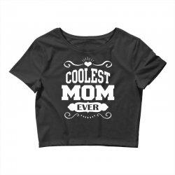 Coolest Mom Ever Crop Top   Artistshot