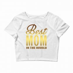 Best Mom In The World Crop Top | Artistshot