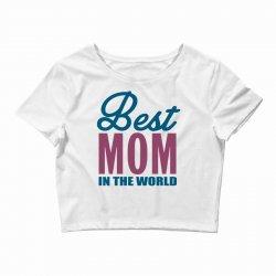 Best Mom In The World Crop Top   Artistshot