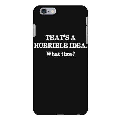 That's A Horrible Idea. What Time Iphone 6 Plus/6s Plus Case Designed By G3ry