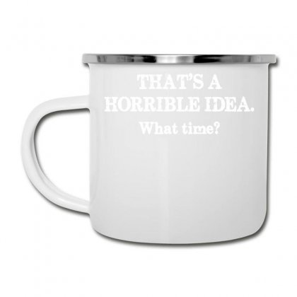 That's A Horrible Idea. What Time Camper Cup Designed By G3ry