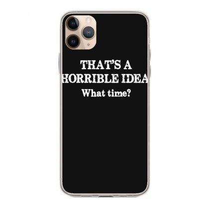 That's A Horrible Idea. What Time Iphone 11 Pro Max Case Designed By G3ry