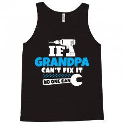 If Grandpa Can't Fix It No One Can Tank Top   Artistshot