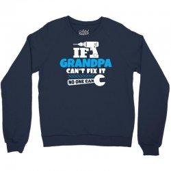 If Grandpa Can't Fix It No One Can Crewneck Sweatshirt   Artistshot