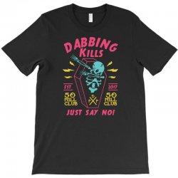 dabbing kills T-Shirt   Artistshot
