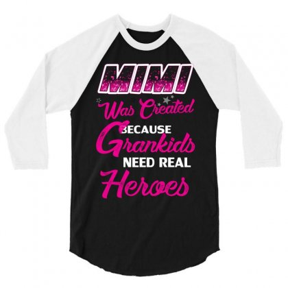 Mimi Was Created Because Need Real Heroes 3/4 Sleeve Shirt Designed By Kasemdesign
