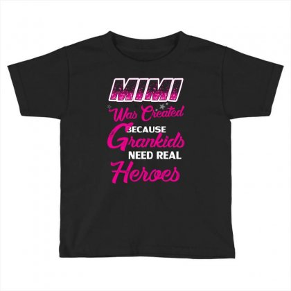 Mimi Was Created Because Need Real Heroes Toddler T-shirt Designed By Kasemdesign