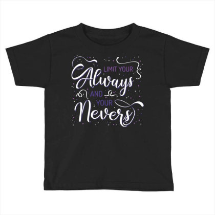 Limit Your Always And You Nevers Toddler T-shirt Designed By Estore
