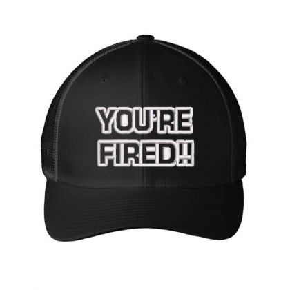You're Fired Embroidered Hat Embroidered Mesh Cap Designed By Madhatter
