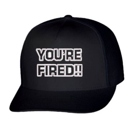 You're Fired Embroidered Hat Trucker Cap Designed By Madhatter